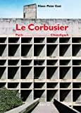 Le Corbusier : Paris-Chandigarh, Gast, Klaus-Peter and Rüegg, Arthur, 3764360887