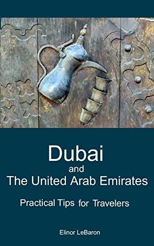 Dubai and the United Arab Emirates: Practical Tips for Travelers (Practical Travel Tips)