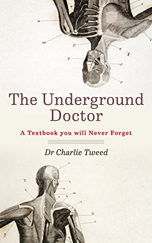 The Underground Doctor: A Textbook You Will Never Forget... (Novel Medicine 1) (The Secrets Of Underground Medicine Brad Lemley)