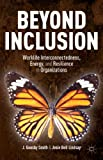 Beyond Inclusion : Work-Life Interconnectedness, Energy, and Resilience, Smith, J. Goosby and Lindsay, Josie Bell, 1137385413