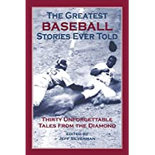 The Greatest Baseball Stories Ever Told: Thirty Unforgettable Tales from the Diamond