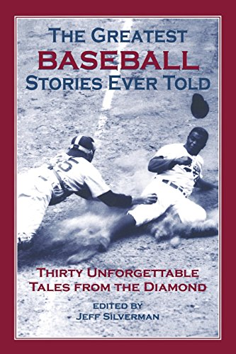 The Greatest Baseball Stories Ever Told: Thirty Unforgettable Tales from the Diamond (Over Baseball Diamond)