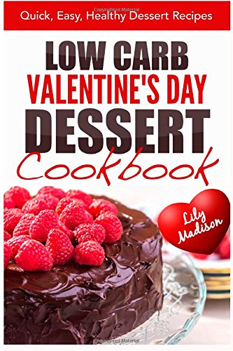 Low Carb Valentine's Day Dessert Cookbook: Quick, Easy, Healthy Dessert Recipes (Special Occasion Cooking Series) (Volume 2) ebook
