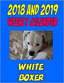 2018 And 2019 Weekly Calendar White Boxer Two Years Dog Calendar