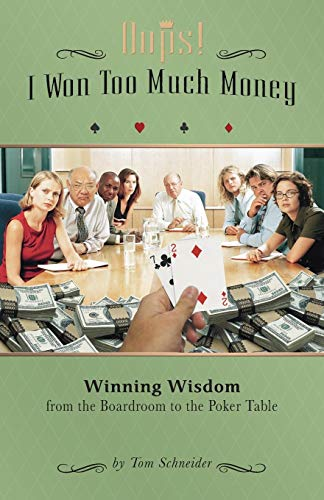 OOPS! I Won Too Much Money: Winning Wisdom from the Boardroom to the Poker Table Tom Schneider