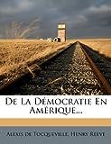 De la démocratie en Amérique..., Alexis de Tocqueville and Henry Reeve, 124800924X