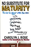 No Substitute for Maturity, Carolyn J. Rose, 0983735972