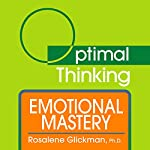 Emotional Mastery: With Optimal Thinking | Rosalene Glickman Ph.D.