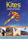 Kites: Flying Skills and Techniques, from Basic Toys to Sport Kites
