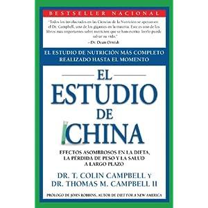 El Estudio de China: El Estudio de Nutrición Más Completo Realizado Hasta el Momento; Efectos Asombrosos En La Dieta, La Pérdida de Peso y La Salud a Largo Plazo (Spanish Edition)