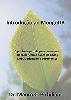 Introdução do MongoDB: O ponto de partida para quem quer trabalhar com o banco de dados NoSQL orientado a documentos por [Pichiliani, Mauro; Christiano Anderson]
