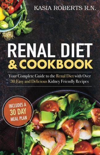 Download Renal Diet and Cookbook: Your Complete Guide to the Renal Diet with Over 30 Easy and Delicious Kidney Friendly Recipes pdf epub