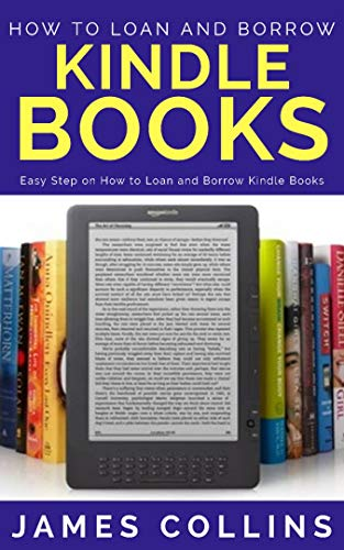HOW TO LOAN AND BORROW KINDLE BOOKS: Easy Step on How to Loan and Borrow Kindle Books (Loan Books From My Kindle Library)