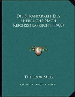 Book Die Strafbarkeit Des Ehebruchs Nach Reichsstrafrecht (1900)