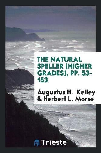 The Natural Speller (Higher Grades), pp. 53-153 (Natural Speller)