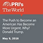 The Push to Become an American Has Become More Urgent. Why? Donald Trump | Jason Margolis