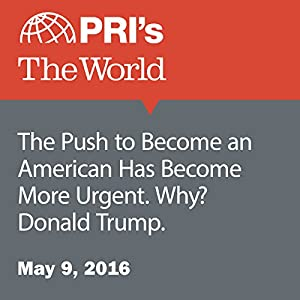 The Push to Become an American Has Become More Urgent. Why? Donald Trump