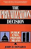 The Privatization Decision, John D. Donahue, 0465063578