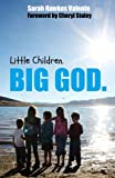 Little Children. Big God, Sarah Valente, 149447980X