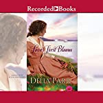 Love's First Bloom: A Novel | Delia Parr