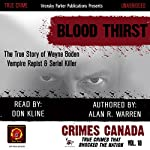 Blood Thirst: True Story of Rapist, Vampire, and Serial Killer, Wayne Boden: Crimes Canada: True Crimes That Shocked the Nation, Book 18 | Alan R. Warren