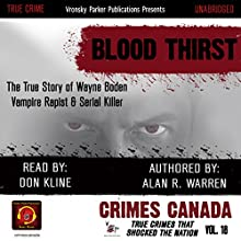 Blood Thirst: True Story of Rapist, Vampire, and Serial Killer, Wayne Boden: Crimes Canada: True Crimes That Shocked the Nation, Book 18 Audiobook by Alan R. Warren Narrated by Don Kline