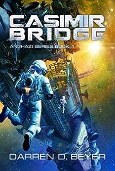 Casimir Bridge: A Science Fiction Technothriller (Anghazi Series Book 1) by [Beyer, Darren]