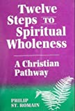 img - for Twelve Steps to Spiritual Wholeness: A Christian Pathway book / textbook / text book