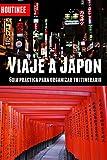 Viaje a Japón - Turismo fácil y por tu cuenta: Guía práctica para organizar tu itinerario