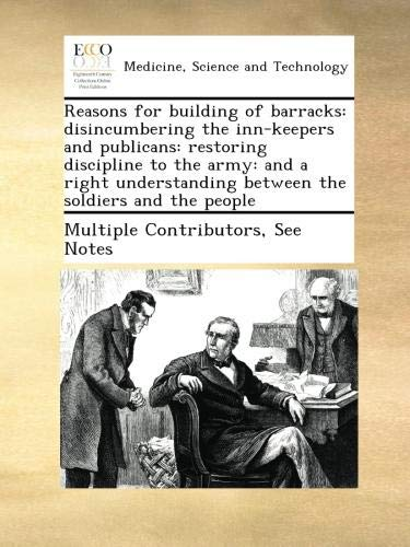 Download Reasons for building of barracks: disincumbering the inn-keepers and publicans: restoring discipline to the army: and a right understanding between the soldiers and the people pdf