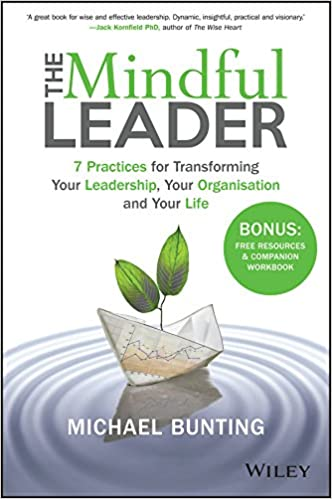 Mindful Leader: 7 Practices for Transforming Your Leadership, Your Organisation and Your Life