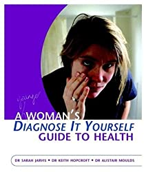 A Woman's Diagnose-It-Yourself Guide to Health
