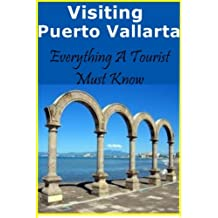 Visiting Puerto Vallarta - Everything A Tourist Must Know