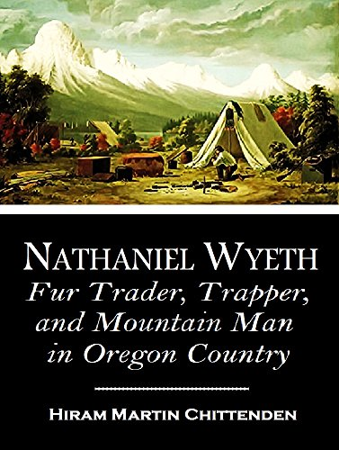 nathaniel-wyeth-fur-trader-trapper-and-mountain-man-in-oregon-country-1902