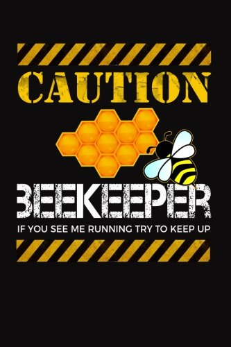 Caution Beekeeper If You See Me Running Try To Keep Up: Beekeeping Theme Writing Journal Lined, Diary, Notebook for Men & - Try Me And See