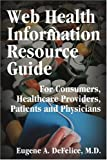 Web Health Information Resource Guide, Eugene A. DeFelice, 0595196780