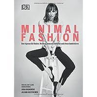 Minimal Fashion: Den eigenen Stil finden, Kleidung bewusst einkaufen und clever kombinieren