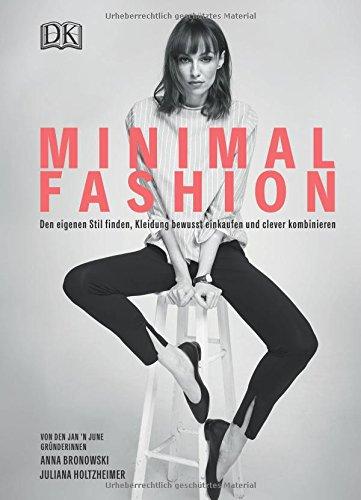 Minimal Fashion: Den eigenen Stil finden, Kleidung bewusst einkaufen und clever kombinieren Gebundenes Buch – 20. März 2018 Anna Bronowski Juliana Holtzheimer 383103446X 1500 bis heute