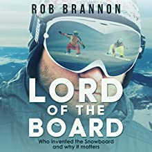 Lord of the Board: Who Invented the Snowboard and Why It Matters Audiobook by Rob Brannon Narrated by Rob Brannon