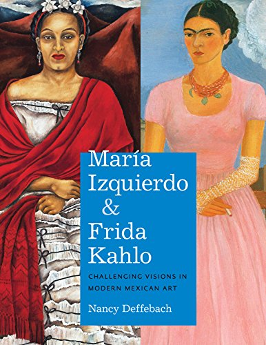 Mexican Art Artists - María Izquierdo and Frida Kahlo: Challenging Visions in Modern Mexican Art (Latin American and Caribbean Arts and Culture Publication In)