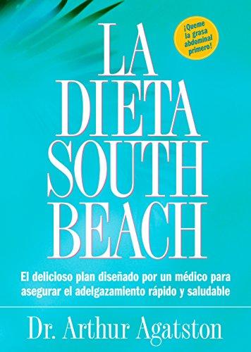 La Dieta South Beach: El delicioso plan disenado por un medico para asegurar el adelgazamiento rapido y saludable (The South Beach Diet) (Spanish ...