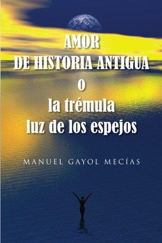 Amor de historia antigua: o la tremula luz de los espejos (Spanish Edition) [Manuel Gayol Mecias] (Tapa Blanda)