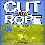 Cut the Rope Game Guide | Josh Abbott
