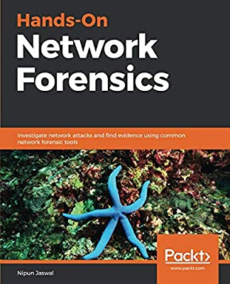 Hands-On Network Forensics: Investigate network attacks and find evidence using common network forensic tools