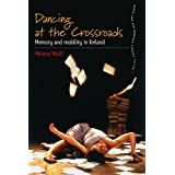 Dancing At the Crossroads: Memory and Mobility in Ireland: 1 (Dance and Performance Studies)