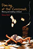 img - for Dancing At the Crossroads: Memory and Mobility in Ireland (Dance and Performance Studies) book / textbook / text book