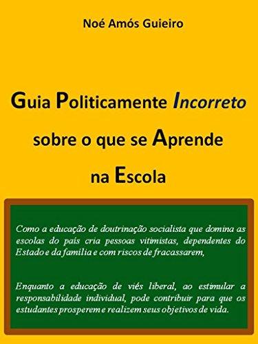 Guia Politicamente incorreto sobre o que se Aprende na Escola (Educação liberal Livro 1)