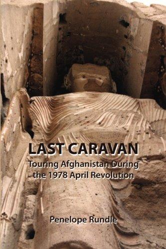 Last Caravan: Touring Afghanistan During the 1978 April Revolution (Touring Caravan)