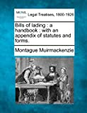 Bills of lading : a handbook : with an appendix of statutes and Forms, Montague Muirmackenzie, 1240141858