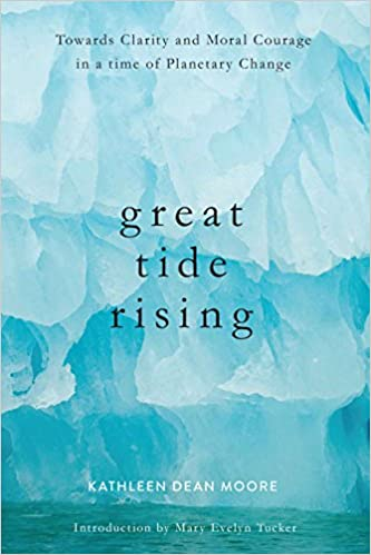 Great Tide Rising Towards Clarity and Moral Courage in a time of Planetary Change